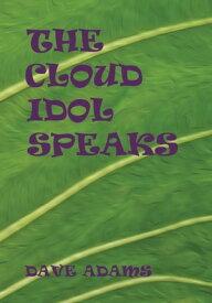 The Cloud Idol Speaks【電子書籍】[ Dave Adams ]