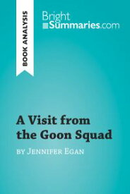 A Visit from the Goon Squad by Jennifer Egan (Book Analysis)Detailed Summary, Analysis and Reading Guide【電子書籍】[ Bright Summaries ]