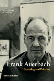 Frank AuerbachSpeaking and Painting【電子書籍】[ Catherine Lampert ]