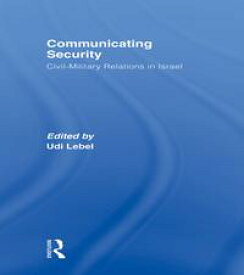Communicating SecurityCivil-Military Relations in Israel【電子書籍】