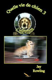 Quelle vie de chien 3 L'enl?vement【電子書籍】[ Jay Rowling ]