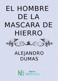 El Hombre de la mascara de hierro【電子書籍】[ Alejandro Dumas ]