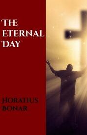 The Eternal Day【電子書籍】[ Horatius Bonar ]