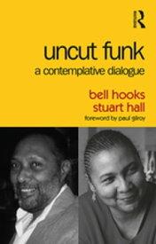 Uncut FunkA Contemplative Dialogue【電子書籍】[ Stuart Hall ]