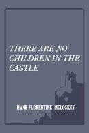There Are No Children In The Castle