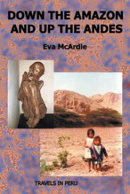 Down the Amazon and Up the Andes【電子書籍】[ Eva McArdle ]