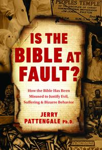 Is the Bible at Fault?How the Bible Has Been Misused to Justify Evil, Suffering and Bizarre Behavior【電子書籍】[ Jerry Pattengale PH.D. ]
