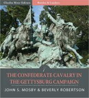 Battles and Leaders of the Civil War: The Confederate Cavalry in the Gettysburg Campaign (Illustrated)
