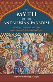 The Myth of the Andalusian Paradise【電子書籍】[ Dar?o Fern?ndez-Morera ]
