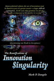 The Ramifications of Innovation SingularityQuestioning our Rush to Acceptance【電子書籍】[ Mark P Dangelo ]