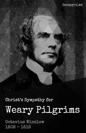 Christ's Sympathy for Weary Pilgrims【電子書籍】[ Octavius Winslow ]