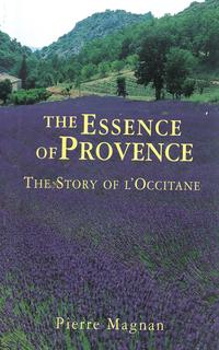 The Essence of ProvenceThe Story of L'Occitane【電子書籍】[ Pierre Magnan ]