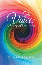 The VoiceA Story of Intuition【電子書籍】[ Glory Brown ]
