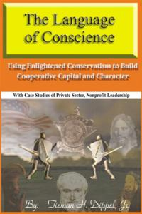 The Language of ConscienceUsing Enlightened Conservatism to Build Cooperative Capital and Character【電子書籍】[ Tieman H. Dippel Jr. ]
