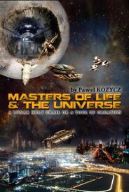 Masters of Life and UniverseA concept about instant self-replicating towns and cell (micro)robots.【電子書籍】[ Pawel Kozycz ]