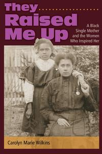 They Raised Me UpA Black Single Mother and the Women Who Inspired Her【電子書籍】[ Carolyn Marie Wilkins ]