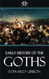 Early History of the Goths【電子書籍】[ Edward Gibbon ]