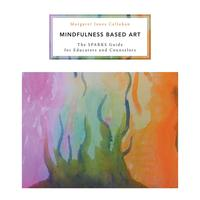 Mindfulness Based ArtThe SPARKS Guide for Educators and Counselors【電子書籍】[ Margaret Jones Callahan ]