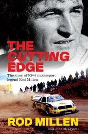 The Cutting EdgeThe Story of Kiwi Motorsport Legend Rod Millen【電子書籍】[ Rod Millen ]