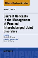 Current Concepts in the Management of Proximal Interphalangeal Joint Disorders, An Issue of Hand Clinics, E-…