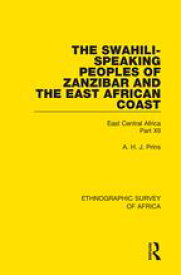 The Swahili-Speaking Peoples of Zanzibar and the East African Coast (Arabs, Shirazi and Swahili)East Central Africa Part XII【電子書籍】[ A. H. J. Prins ]
