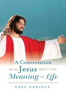 A Conversation With Jesus About the Meaning of Life