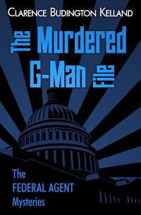 THE MURDERED G-MAN FILETHE CLASSIC SATURDAY EVENING POST SERIAL FIRST TIME EVER IN BOOK FORM【電子書籍】[ Clarence Budington Kelland ]