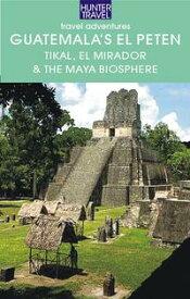Guatemala's El Pet?n: Tikal, El Mirador & the Maya Biosphere【電子書籍】[ Shelagh McNally ]