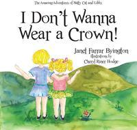 I Don't Wanna Wear a Crown!【電子書籍】[ Janet Farrar Byington ]