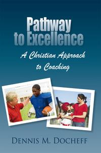 Pathway to ExcellenceA Christian Approach to Coaching【電子書籍】[ Dennis M. Docheff ]