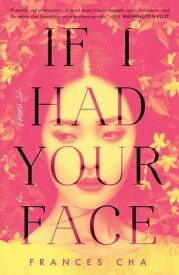 If I Had Your FaceA Novel【電子書籍】[ Frances Cha ]