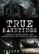 True Hauntings: Stories of Entire Towns, Ships & Planes That Are Cursed to the Core