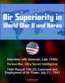 Air Superiority in World War II and Korea: Interviews with Generals, Late 1940s, Korean War, Ultra Secret In…