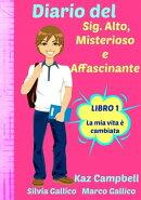 Diario del Sig. Alto, Misterioso e Affascinante La Mia Vita È Cambiata - Libro 1