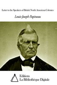 Letter to the Speakers of British North American Colonies【電子書籍】[ Louis-Joseph Papineau ]