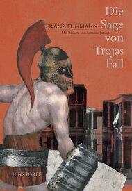 Die Sage von Trojas Fall【電子書籍】[ Franz F?hmann ]