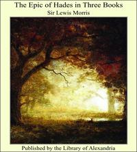 The Epic of Hades in Three Books【電子書籍】[ Sir Lewis Morris ]