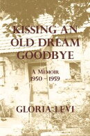 Kissing an Old Dream Goodbye: A Memoir 1950 ? 1959