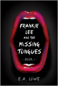 Frankie Lee and the Missing Tongues【電子書籍】[ E.A. Lowe ]