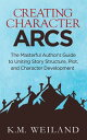Creating Character Arcs: The Masterful Author's Guide to Uniting Story Structure...