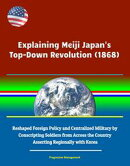 Explaining Meiji Japan's Top-Down Revolution (1868) - Reshaped Foreign Policy and Centralized Military by Co…