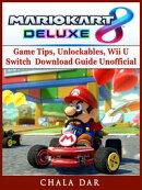 Mario Kart 8 Deluxe Game Tips, Unlockables, Wii U, Switch, Download Guide Unofficial