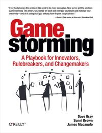 GamestormingA Playbook for Innovators, Rulebreakers, and Changemakers【電子書籍】[ Dave Gray ]
