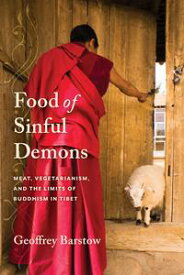 Food of Sinful DemonsMeat, Vegetarianism, and the Limits of Buddhism in Tibet【電子書籍】[ Geoffrey Barstow ]