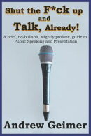 Shut the F*ck Up and Talk, Already!: A brief, no-bullshit, slightly profane, guide to Public Speaking and Pr…
