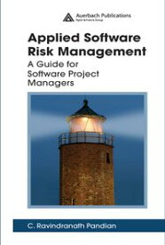 Applied Software Risk ManagementA Guide for Software Project Managers【電子書籍】[ C. Ravindranath Pandian ]