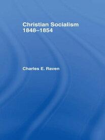 Christian Socialism, 1848-1854【電子書籍】[ Charles E. Raven ]