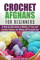 Crochet Afghans for Beginners: A Step-by-Step Guide to Making 14 Easy and Creative Patterns for Gifting and …