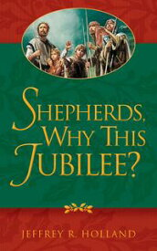 Shepherds, Why This Jubilee?【電子書籍】[ Jeffrey R. Holland ]