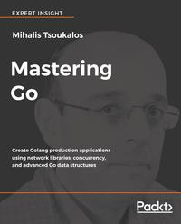 Mastering GoCreate Golang production applications using network libraries, concurrency, and advanced Go data structures【電子書籍】[ Mihalis Tsoukalos ]